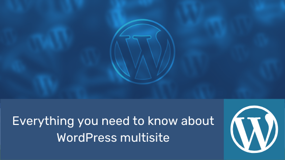 everything you need to know about wordpress multisite